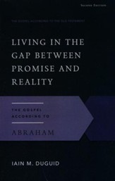 Living in the Gap Between Promise and Reality: The Gospel According to Abraham, Second Edition
