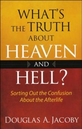 What's the Truth About Heaven and Hell?: Sorting Out   the Confusion About the Afterlife - Slightly Imperfect