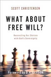 What About Free Will? Reconciling Our Choices with God's Sovereignty