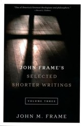 John Frame's Selected Shorter Writings, Volume 3 - Slightly Imperfect