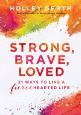 Strong, Brave, Loved (Ebook Shorts): 21 Ways to Live a Fiercehearted Life - eBook