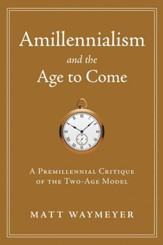 Amillennialism and the Age to Come: A Premillennial Critique
