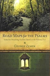 Road Maps for the Psalms: Inductive Preaching Outlines Based on the Hebrew Text