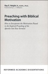 Preaching with Biblical Motivation: How to Incorporate the Motivation Found in the Inspired Preaching of the Apostles into Your Sermons