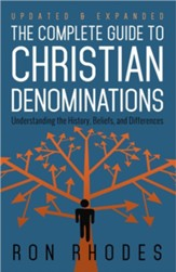 The Complete Guide to Christian Denominations: Understanding the History, Beliefs, and Differences, Updated and Expanded