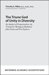 The Triune God of Unity in Diversity: An Analysis of Perspectivalism, the Trinitarian Theological Method of John Frame and Vern Poythress