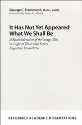 It Has Not Yet Appeared What We Shall Be: A Reconsideration of the Imago Dei in Light of Those with Severe Cognitive Disabilities