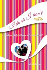 I Do or I Don't: Cultivating a Godly Marriage in Today's World