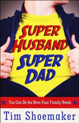 Super Husband, Super Dad: You Can Be the Hero Your Family Needs - Slightly Imperfect