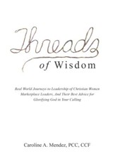 Threads of Wisdom: Real World Journeys to Leadership of Christian Women Marketplace Leaders, and Their Best Advice for Glorifying God in Your Calling - eBook