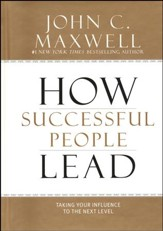 How Successful People Lead: Taking Your Influence to the Next Level.