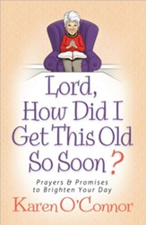 Lord, How Did I Get This Old So Soon?: Prayers and Promises to Brighten Your Day