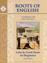 Roots of English: Latin and Greek  Roots for Beginners