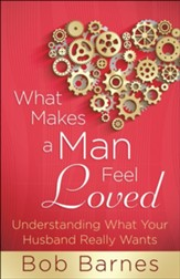 What Makes a Man Feel Loved: Understanding What Your Husband Really Wants