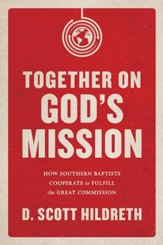 Together on God's Mission: How Southern Baptists Cooperate to Fulfill the Great Commission - eBook