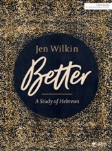 Better: A Study of Hebrews, Bible  Study Book