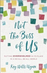 Not the Boss of Us: Putting Overwhelmed in Its Place in a Do-All, Be-All World - eBook