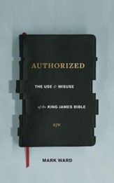 Authorized: The Use and Misuse of the King James Bible - eBook
