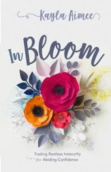 In Bloom: Trading Restless Insecurity for Abiding Confidence - eBook