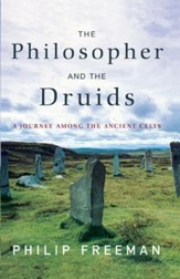The Philosopher and the Druids: A Journey Among the Ancient Celts - eBook