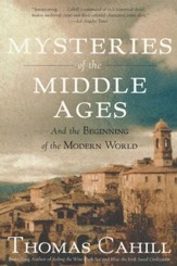 Mysteries of the Middle Ages, and the Beginning of the Modern World