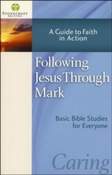 Following Jesus Through Mark: A Guide to Faith in Action (Mark)