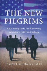 The New Pilgrims: How Immigrants Are Strengthening America's Faith And Values - Slightly Imperfect