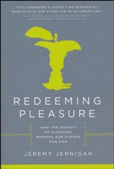 Redeeming Pleasure: How The Pursuit Of Pleasures Mirror Our Hunger For God