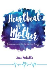 Heartbeat of a Mother: Encouragement for the Lifelong Journey - eBook