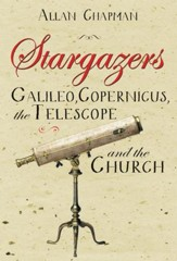 Stargazers: Galileo,Copernicus, the Telescope and the Church