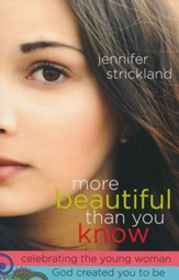 More Beautiful Than You Know: Celebrating the Young Woman God Created You to Be