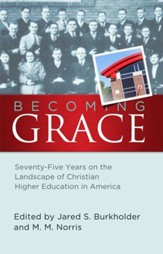 Becoming Grace: Seventy-Five Years on the Landscape of Christian Higher Education in America - eBook