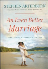 An Even Better Marriage: Start Today, Be Happier Forever