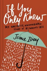 If You Only Knew: My Unlikely, Unavoidable Story of Becoming Free - eBook
