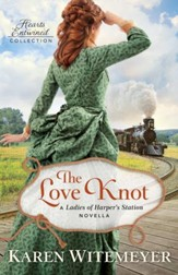 The Love Knot (Hearts Entwined Collection): A Ladies of Harper's Station Novella - eBook