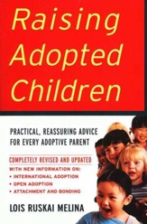 Raising Adopted Children: Practical, Reassuring Advice for Every Adoptive Parent, Revised