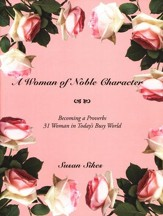 A Woman of Noble Character: Becoming a Proverbs 31 Woman in Today's Busy World