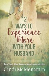 12 Ways to Experience More with Your Husband: More Trust. More Passion. More Communication. - eBook