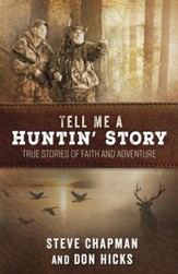 Tell Me a Huntin' Story: True Stories of Faith and Adventure - eBook