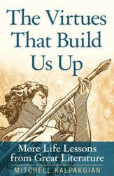 The Virtues That Build Us Up: More Life Lessons from Great Literature - eBook