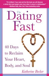 The Dating Fast: 40 Days to Reclaim Your Heart, Body, and Soul - eBook