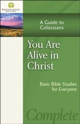 You Are Alive in Christ: A Guide to Colossians (Colossians)