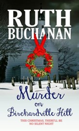 Murder on Birchardville Hill: This Christmas, There'll be no Silent Night - eBook