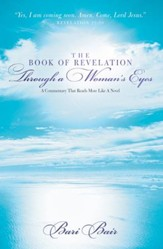 The Book of Revelation Through a Woman's Eyes: A Commentary That Reads More Like A Novel - eBook