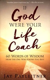 If God Were Your Life Coach: 60 Words of Wisdom From the One Who Knows You Best