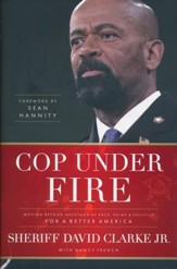 Cop Under Fire: Moving Beyond the Hashtags of Race,    Crime & Politics for a Better America