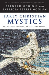 Early Christian Mystics: The Divine Vision of Spiritual Masters - eBook