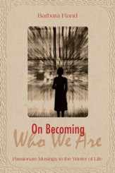 On Becoming Who We Are: Passionate Musings in the Winter of Life - eBook