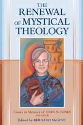 The Renewal of Mystical Theology: Essays in Memory of John N. Jones (1964-2012) - eBook