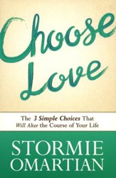 Choose Love: The Three Simple Choices That Will Alter the Course of Your Life - Slightly Imperfect